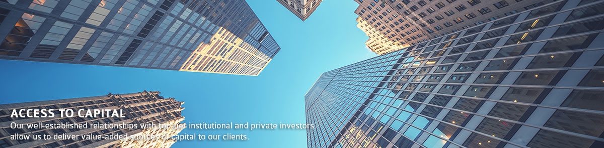 ACCESS TO CAPITAL Our well-established relationships with top-tier institutional and private investors allow us to deliver value-added sources of capital to our clients.
